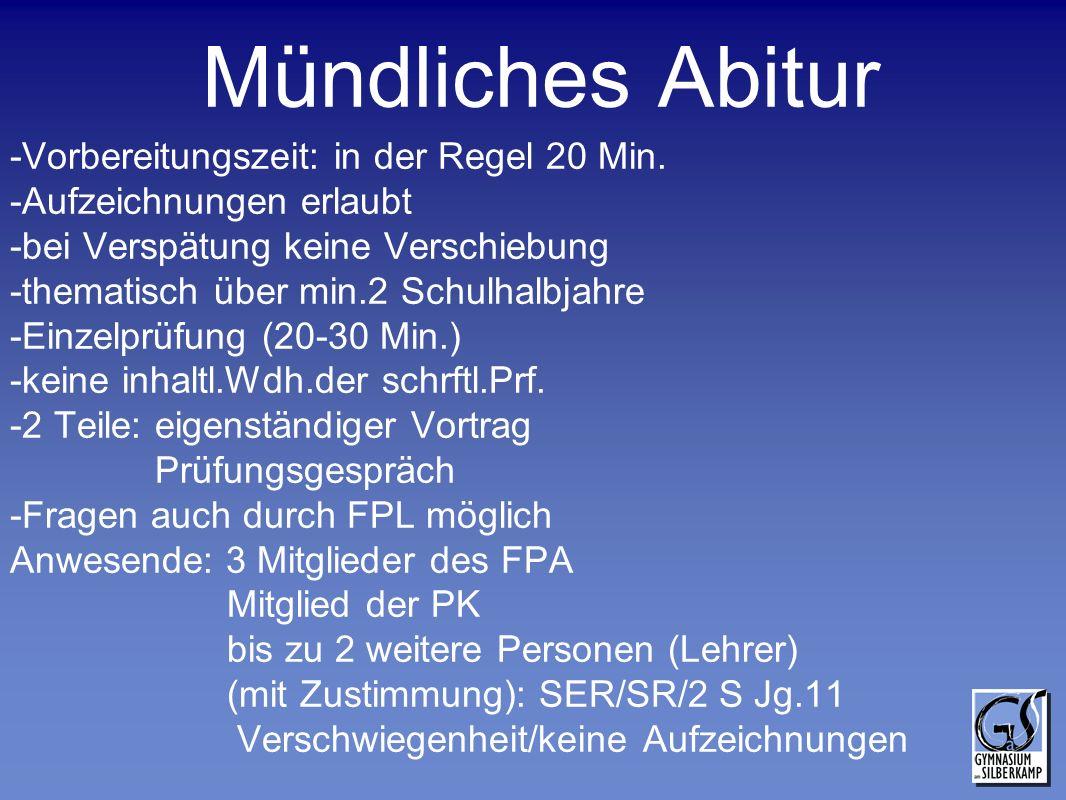 Mündliches Abitur -Vorbereitungszeit: in der Regel 20 Min. -Aufzeichnungen erlaubt -bei Verspätung keine Verschiebung -thematisch über min.2 Schulhalb