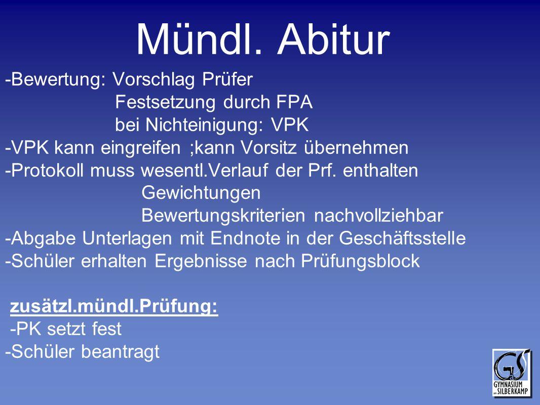 Mündl. Abitur -Bewertung: Vorschlag Prüfer Festsetzung durch FPA bei Nichteinigung: VPK -VPK kann eingreifen ;kann Vorsitz übernehmen -Protokoll muss