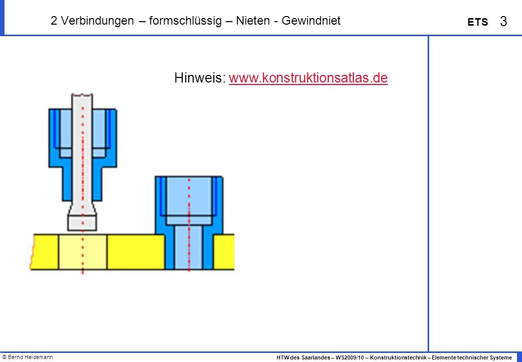 © Bernd Heidemann 3 HTW des Saarlandes – WS2009/10 – Konstruktionstechnik – Elemente technischer Systeme ETS 2 Verbindungen – formschlüssig – Nieten -
