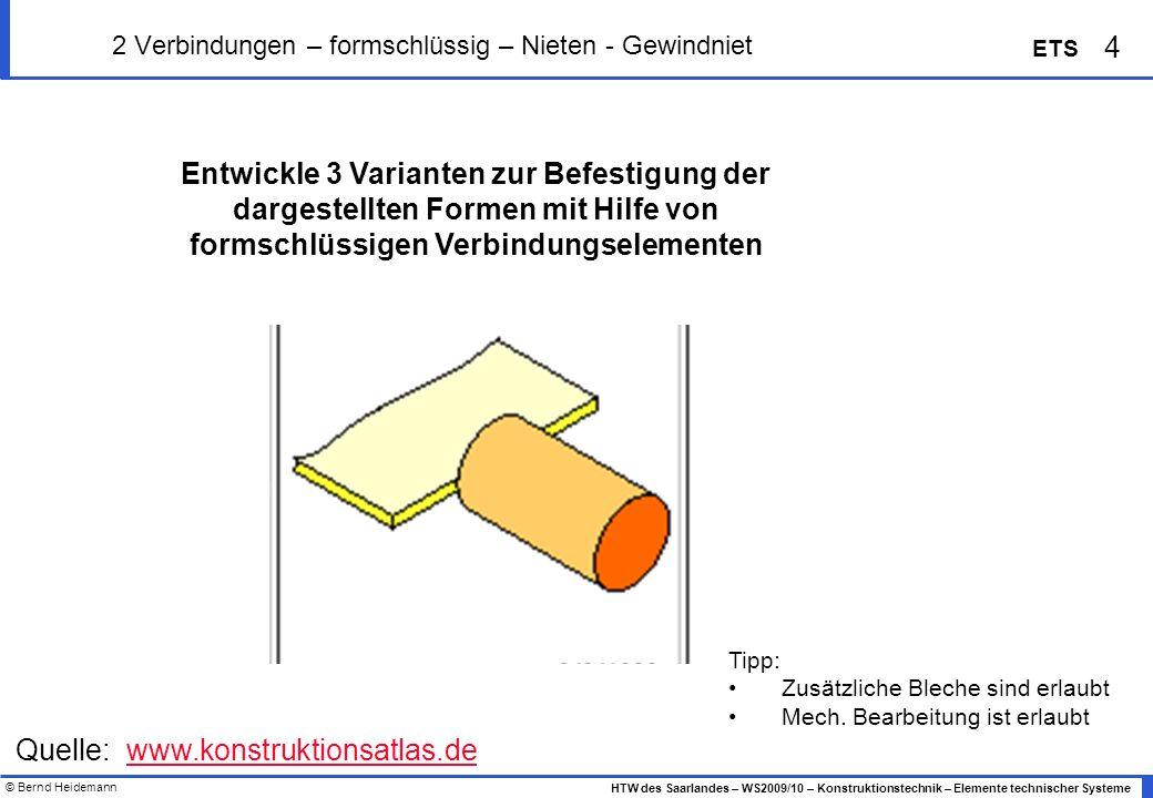 © Bernd Heidemann 4 HTW des Saarlandes – WS2009/10 – Konstruktionstechnik – Elemente technischer Systeme ETS 2 Verbindungen – formschlüssig – Nieten -