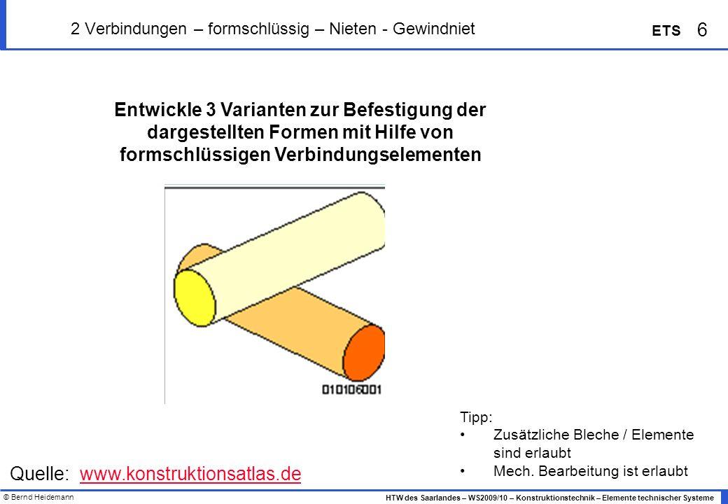 © Bernd Heidemann 6 HTW des Saarlandes – WS2009/10 – Konstruktionstechnik – Elemente technischer Systeme ETS 2 Verbindungen – formschlüssig – Nieten -