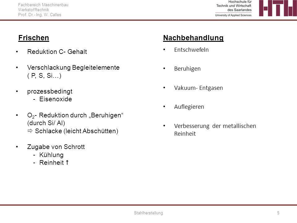 Fachbereich Maschinenbau Werkstofftechnik Prof. Dr.- Ing. W. Calles Stahlherstellung5 Frischen Reduktion C- Gehalt Verschlackung Begleitelemente ( P,
