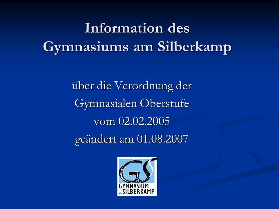 Information des Gymnasiums am Silberkamp über die Verordnung der Gymnasialen Oberstufe vom 02.02.2005 geändert am 01.08.2007