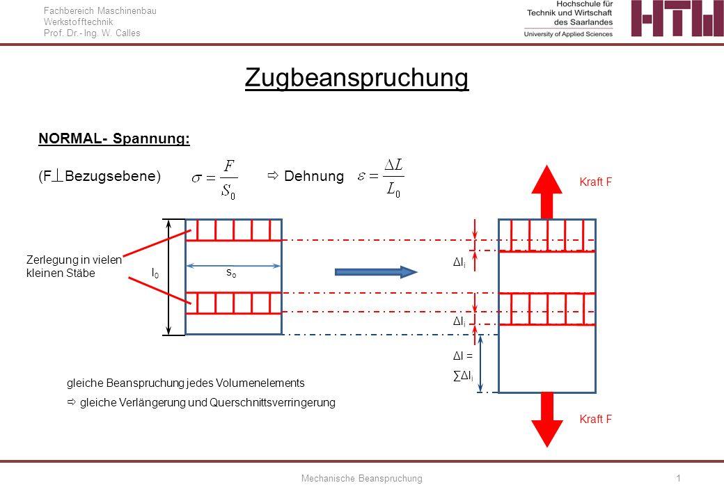 Fachbereich Maschinenbau Werkstofftechnik Prof. Dr.- Ing. W. Calles Mechanische Beanspruchung1 Zugbeanspruchung NORMAL- Spannung: (F Bezugsebene) Dehn