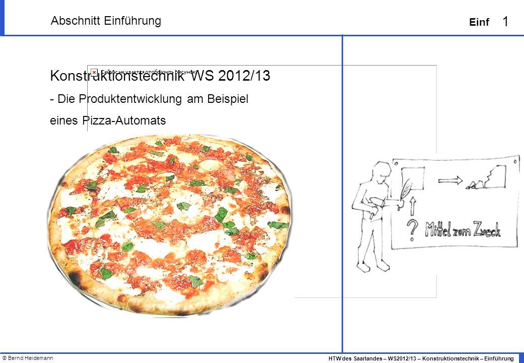 © Bernd Heidemann 1 HTW des Saarlandes – WS2012/13 – Konstruktionstechnik – Einführung Einf Abschnitt Einführung Konstruktionstechnik WS 2012/13 - Die
