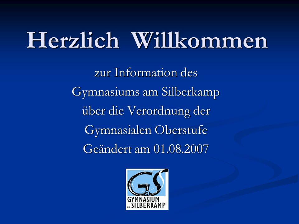 Herzlich Willkommen zur Information des Gymnasiums am Silberkamp über die Verordnung der Gymnasialen Oberstufe Geändert am 01.08.2007