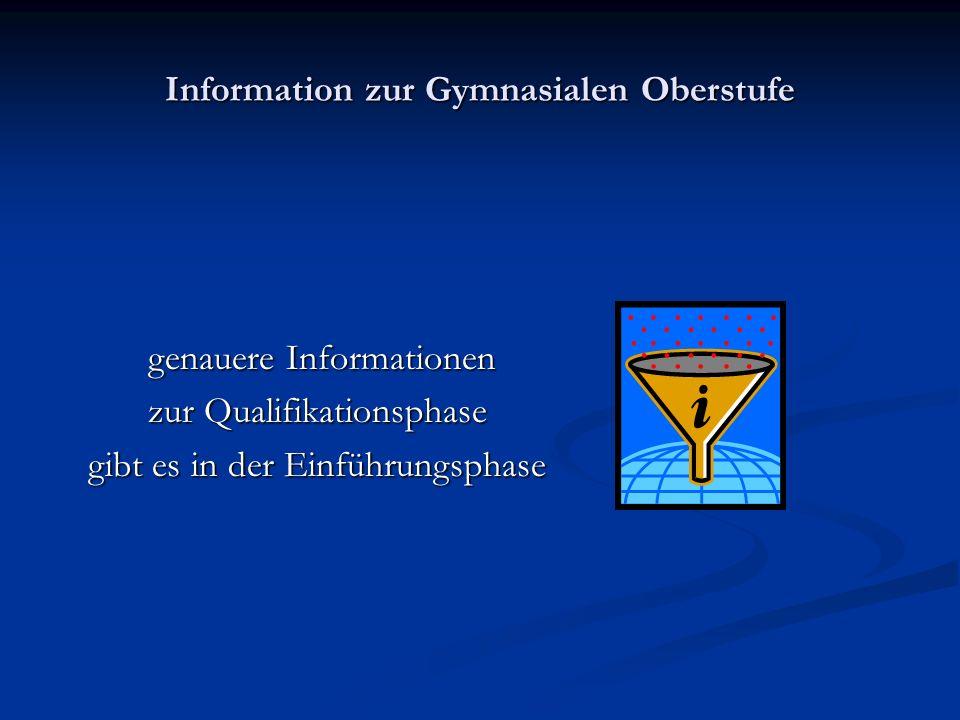 Information zur Gymnasialen Oberstufe genauere Informationen genauere Informationen zur Qualifikationsphase gibt es in der Einführungsphase