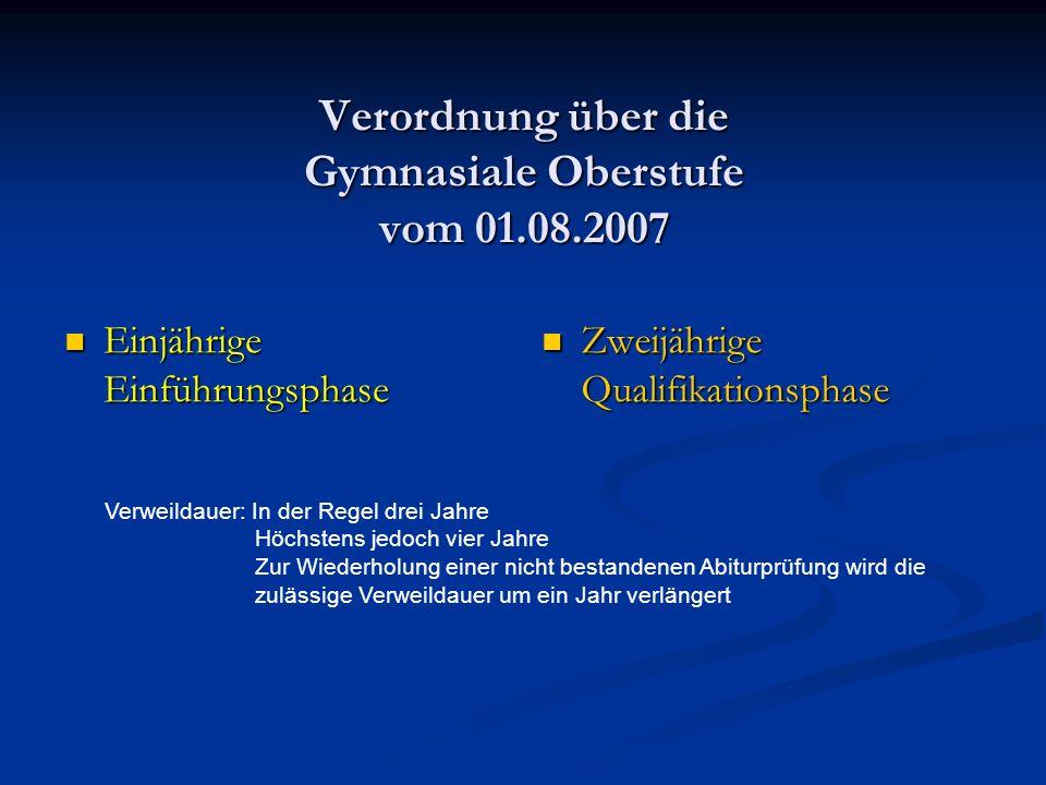 Einjährige Einführungsphase Einjährige Einführungsphase Zweijährige Qualifikationsphase Verordnung über die Gymnasiale Oberstufe vom 01.08.2007 Verwei