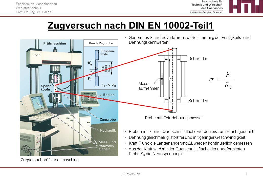 Fachbereich Maschinenbau Werkstofftechnik Prof. Dr.- Ing. W. Calles Zugversuch 1 Genormtes Standardverfahren zur Bestimmung der Festigkeits- und Dehnu