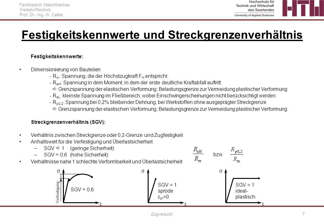 Fachbereich Maschinenbau Werkstofftechnik Prof. Dr.- Ing. W. Calles Zugversuch 7 Festigkeitskennwerte und Streckgrenzenverhältnis Festigkeitskennwerte