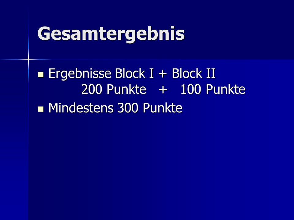 Gesamtergebnis Ergebnisse Block I + Block II 200 Punkte + 100 Punkte Ergebnisse Block I + Block II 200 Punkte + 100 Punkte Mindestens 300 Punkte Minde