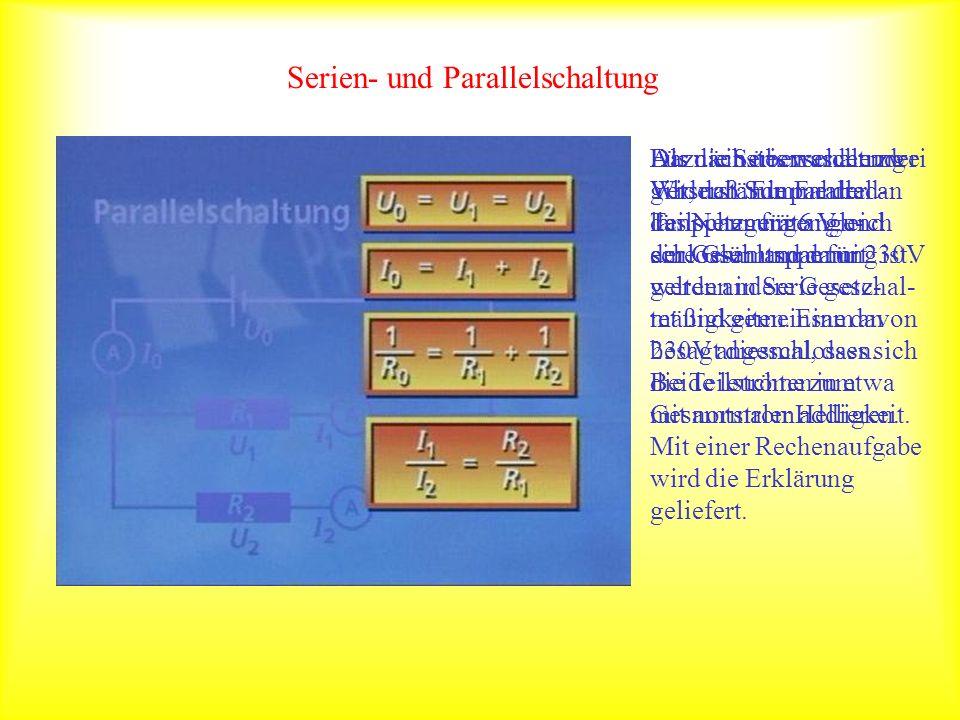 Serien- und Parallelschaltung Für die Serienschaltung gilt, daß Summe der Teilspannungen gleich der Gesamtspannung ist. Dazu ein überraschender Versuc