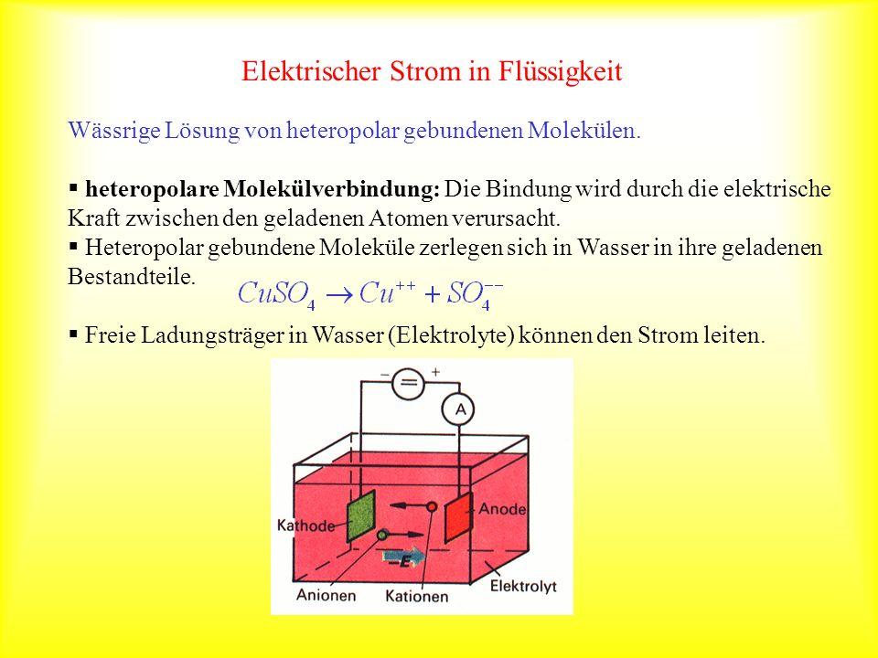 Elektrischer Strom in Flüssigkeit Wässrige Lösung von heteropolar gebundenen Molekülen. heteropolare Molekülverbindung: Die Bindung wird durch die ele