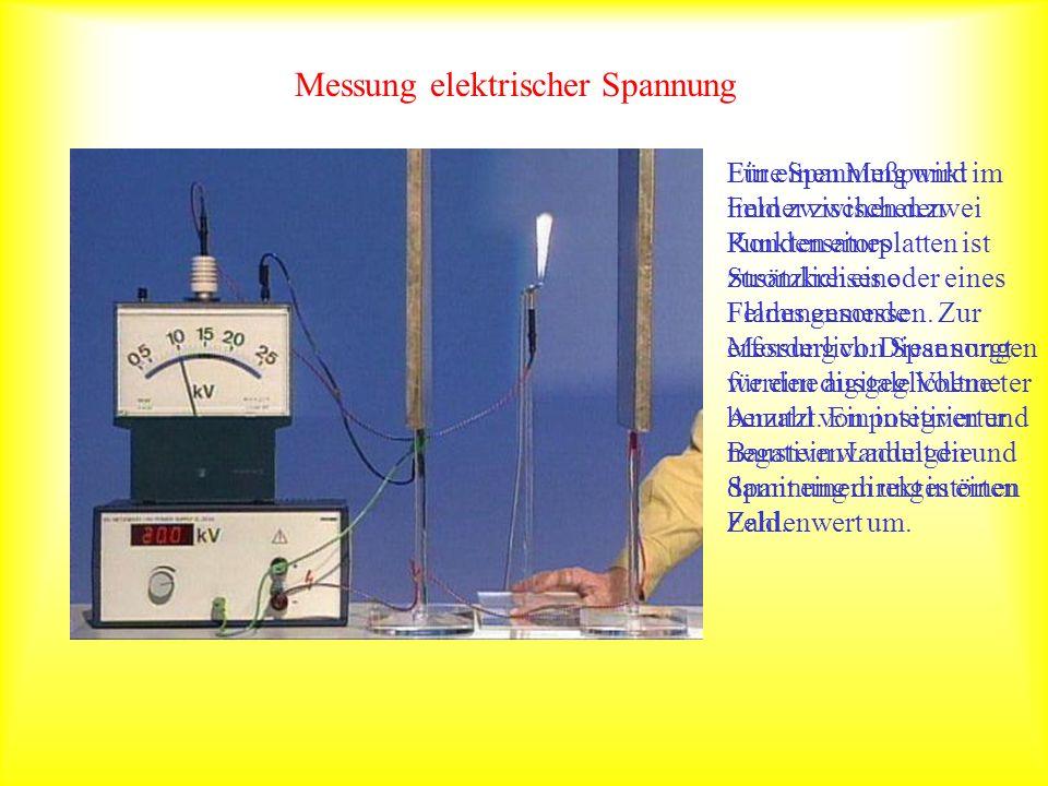 Messung elektrischer Spannung Eine Spannung wird immer zwischen zwei Punkten eines Stromkreises oder eines Feldes gemessen. Zur Messung von Spannungen