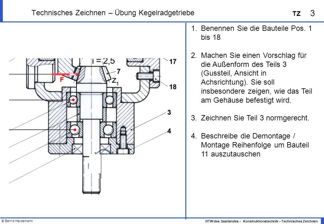 © Bernd Heidemann 3 HTW des Saarlandes – Konstruktionstechnik – Technisches Zeichnen TZ Technisches Zeichnen – Übung Kegelradgetriebe 1.Benennen Sie d