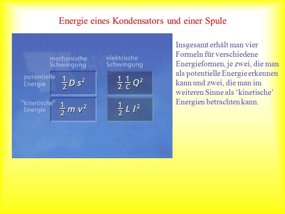 Energie eines Kondensators und einer Spule Insgesamt erhält man vier Formeln für verschiedene Energieformen, je zwei, die man als potentielle Energie