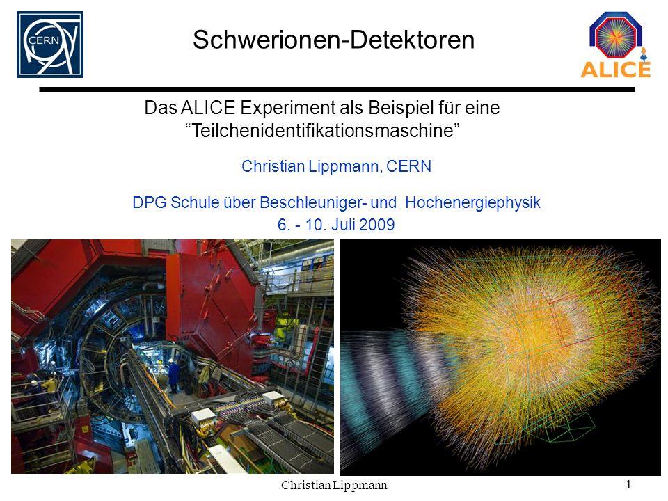 Christian Lippmann 1 Schwerionen-Detektoren Christian Lippmann, CERN DPG Schule über Beschleuniger- und Hochenergiephysik 6. - 10. Juli 2009 Das ALICE