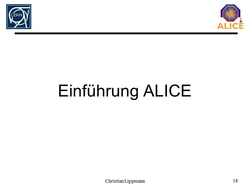 Christian Lippmann 18 Christian Lippmann 18 Einführung ALICE