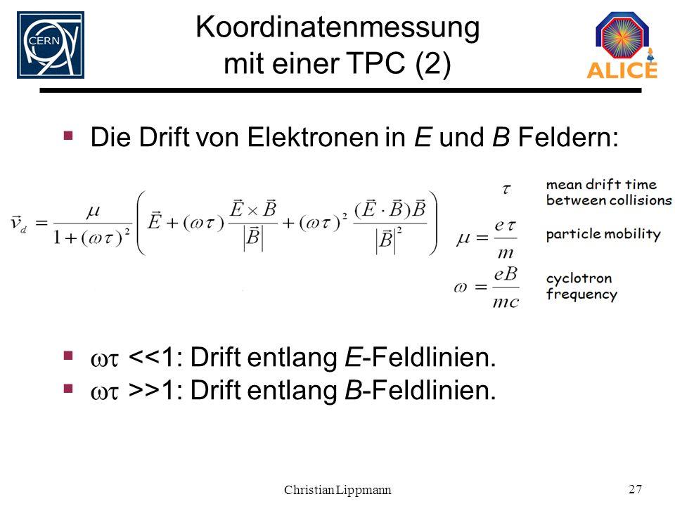 Christian Lippmann 27 Die Drift von Elektronen in E und B Feldern: <<1: Drift entlang E-Feldlinien. >>1: Drift entlang B-Feldlinien. Koordinatenmessun