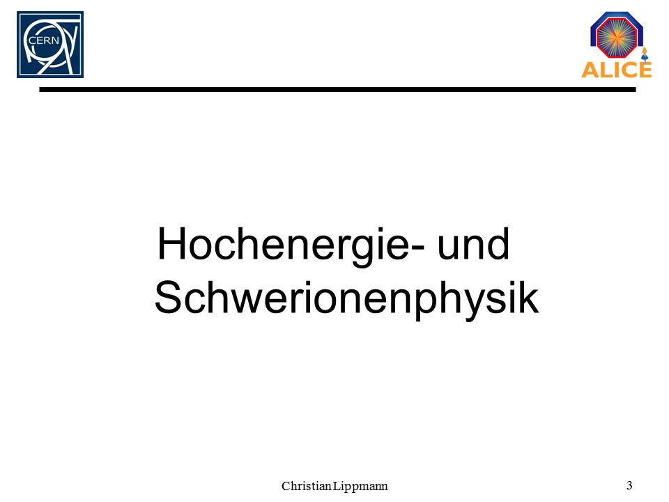 Christian Lippmann 3 3 Hochenergie- und Schwerionenphysik