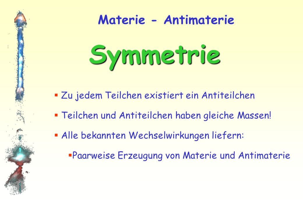 Ausblick Frage: Gibt es eine gemeinsame Symmetrie für alle Wechselwirkungen.