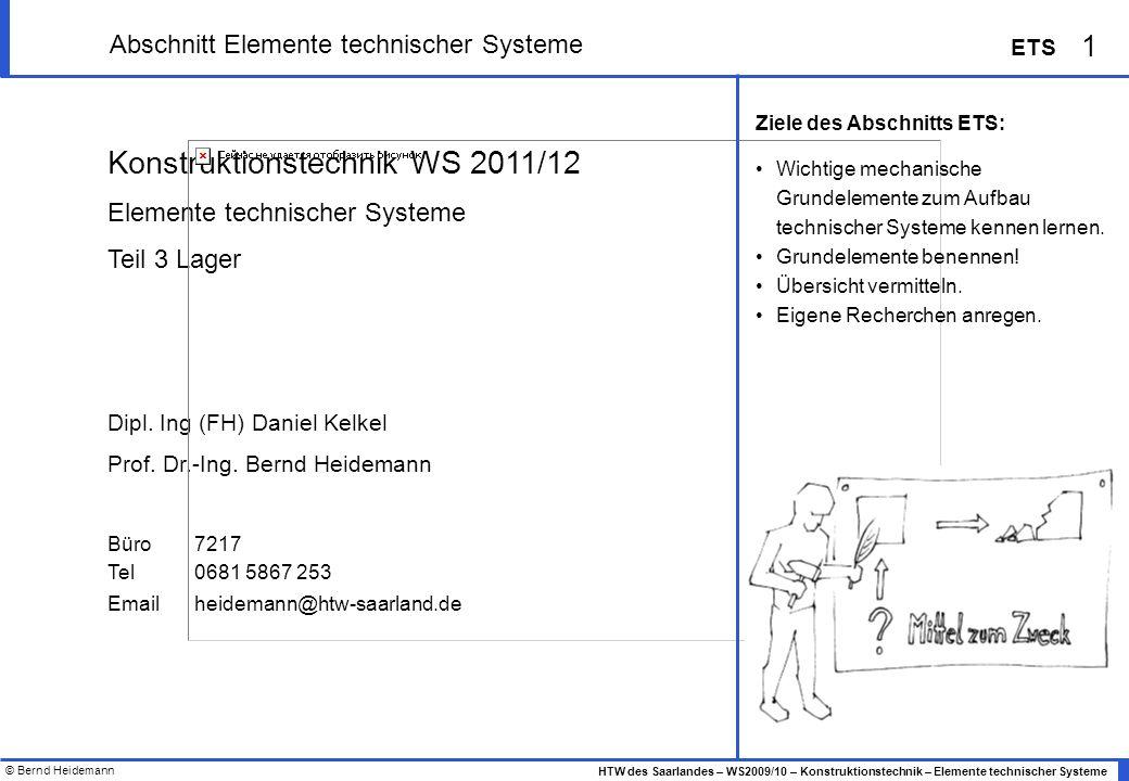 © Bernd Heidemann 2 HTW des Saarlandes – WS2009/10 – Konstruktionstechnik – Elemente technischer Systeme ETS Raum 8025, Stunde 1 + 2, ab 07:30 Fr 03.01.Elemente techn.