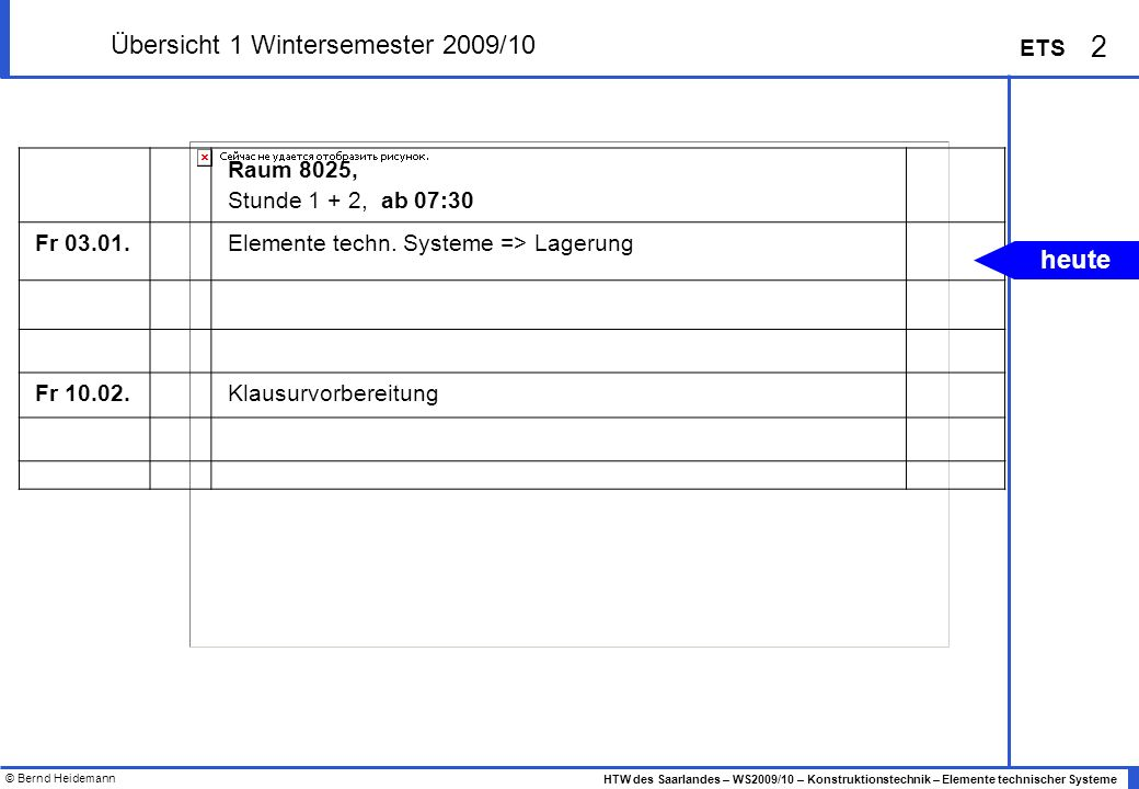 © Bernd Heidemann 3 HTW des Saarlandes – WS2009/10 – Konstruktionstechnik – Elemente technischer Systeme ETS 3 Die Begriffe Lager und Lagerungen aus der Technische Mechanik