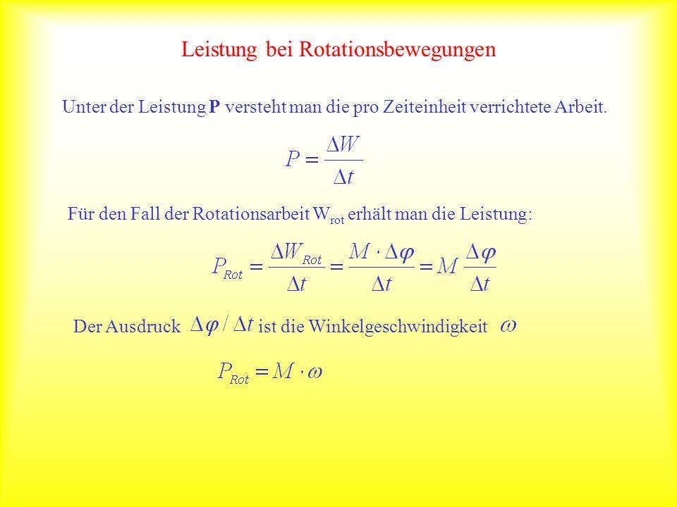Leistung bei Rotationsbewegungen Unter der Leistung P versteht man die pro Zeiteinheit verrichtete Arbeit. Für den Fall der Rotationsarbeit W rot erhä