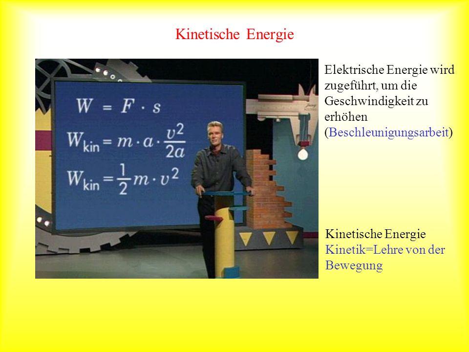 Kinetische Energie Elektrische Energie wird zugeführt, um die Geschwindigkeit zu erhöhen (Beschleunigungsarbeit) Kinetische Energie Kinetik=Lehre von