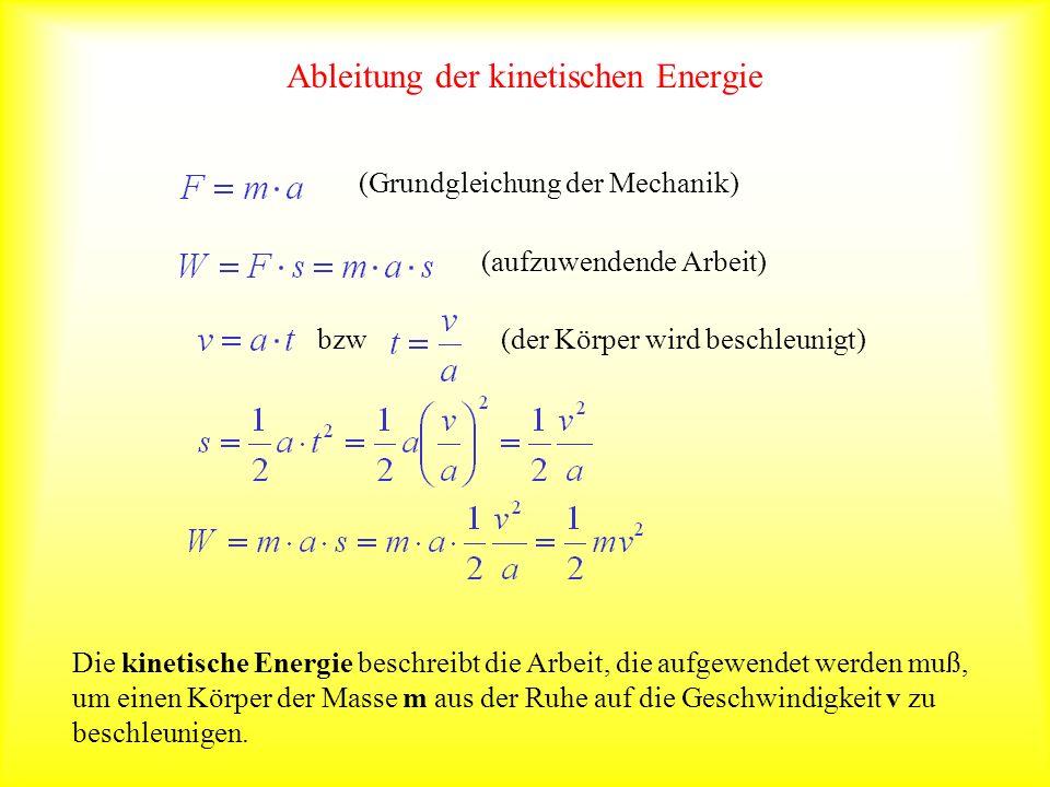 Ableitung der kinetischen Energie (Grundgleichung der Mechanik) (aufzuwendende Arbeit) bzw(der Körper wird beschleunigt) Die kinetische Energie beschr