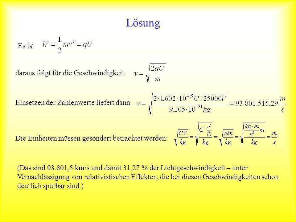 Lösung Es istdaraus folgt für die GeschwindigkeitEinsetzen der Zahlenwerte liefert dann Die Einheiten müssen gesondert betrachtet werden: (Das sind 93