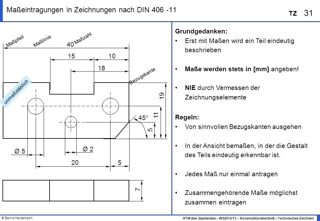 © Bernd Heidemann 31 HTW des Saarlandes – WS2012/13 – Konstruktionstechnik – Technisches Zeichnen TZ Maßeintragungen in Zeichnungen nach DIN 406 -11 G
