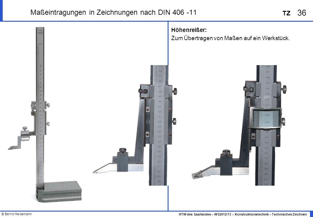 © Bernd Heidemann 36 HTW des Saarlandes – WS2012/13 – Konstruktionstechnik – Technisches Zeichnen TZ Maßeintragungen in Zeichnungen nach DIN 406 -11 H
