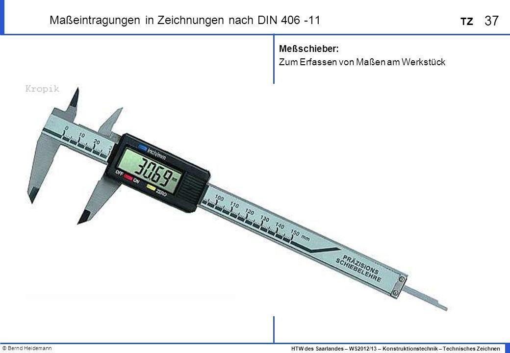 © Bernd Heidemann 37 HTW des Saarlandes – WS2012/13 – Konstruktionstechnik – Technisches Zeichnen TZ Maßeintragungen in Zeichnungen nach DIN 406 -11 M