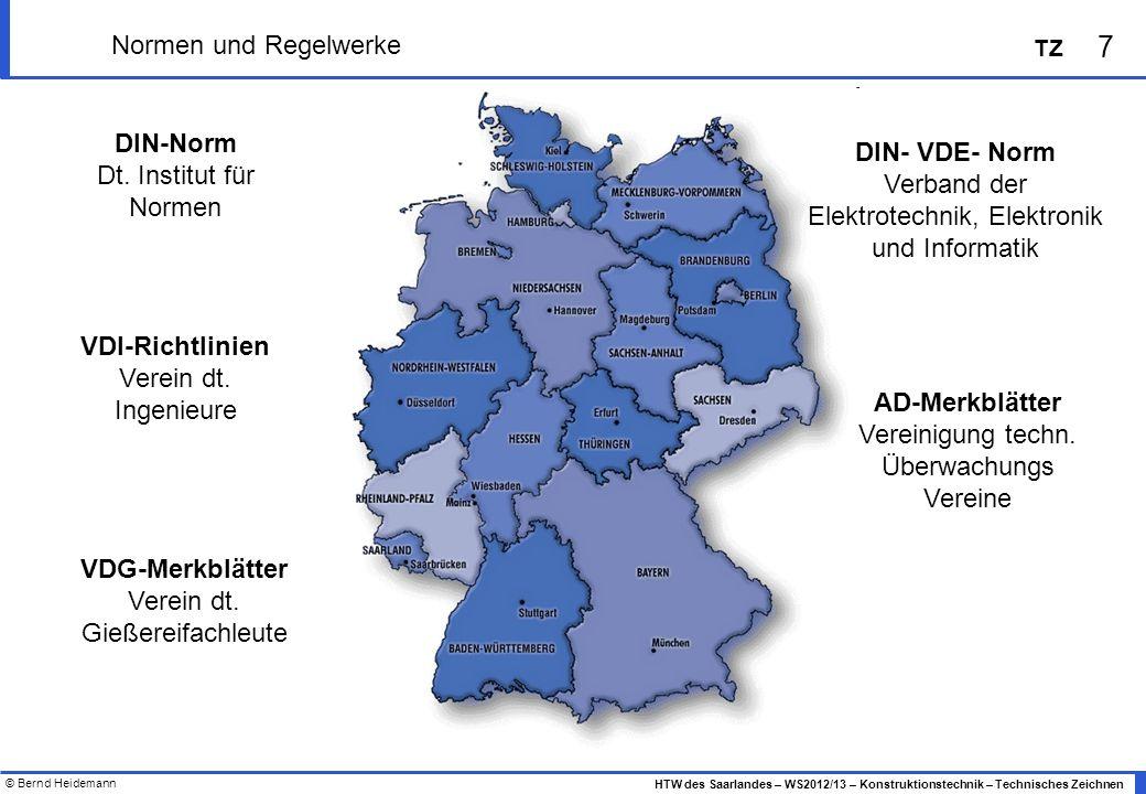 © Bernd Heidemann 7 HTW des Saarlandes – WS2012/13 – Konstruktionstechnik – Technisches Zeichnen TZ Normen und Regelwerke DIN-Norm Dt. Institut für No