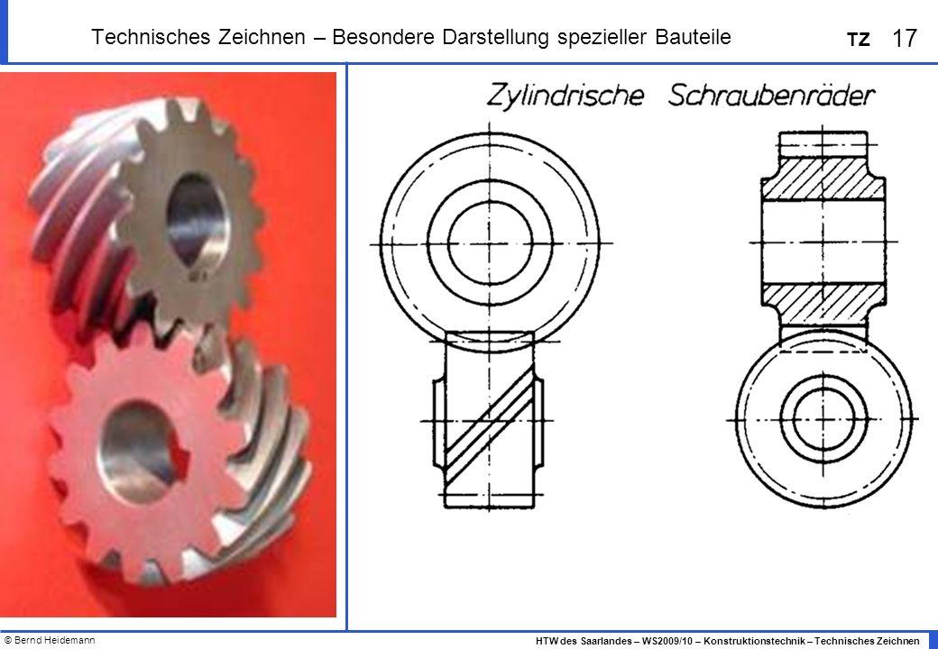 © Bernd Heidemann 17 HTW des Saarlandes – WS2009/10 – Konstruktionstechnik – Technisches Zeichnen TZ Technisches Zeichnen – Besondere Darstellung spez