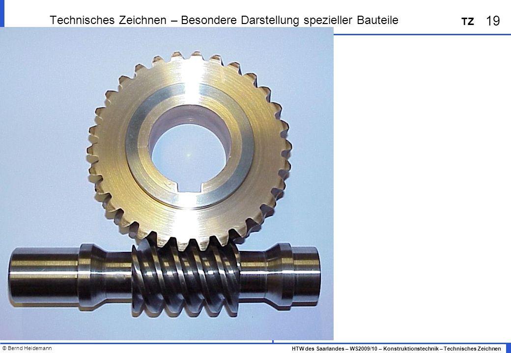 © Bernd Heidemann 19 HTW des Saarlandes – WS2009/10 – Konstruktionstechnik – Technisches Zeichnen TZ Technisches Zeichnen – Besondere Darstellung spez