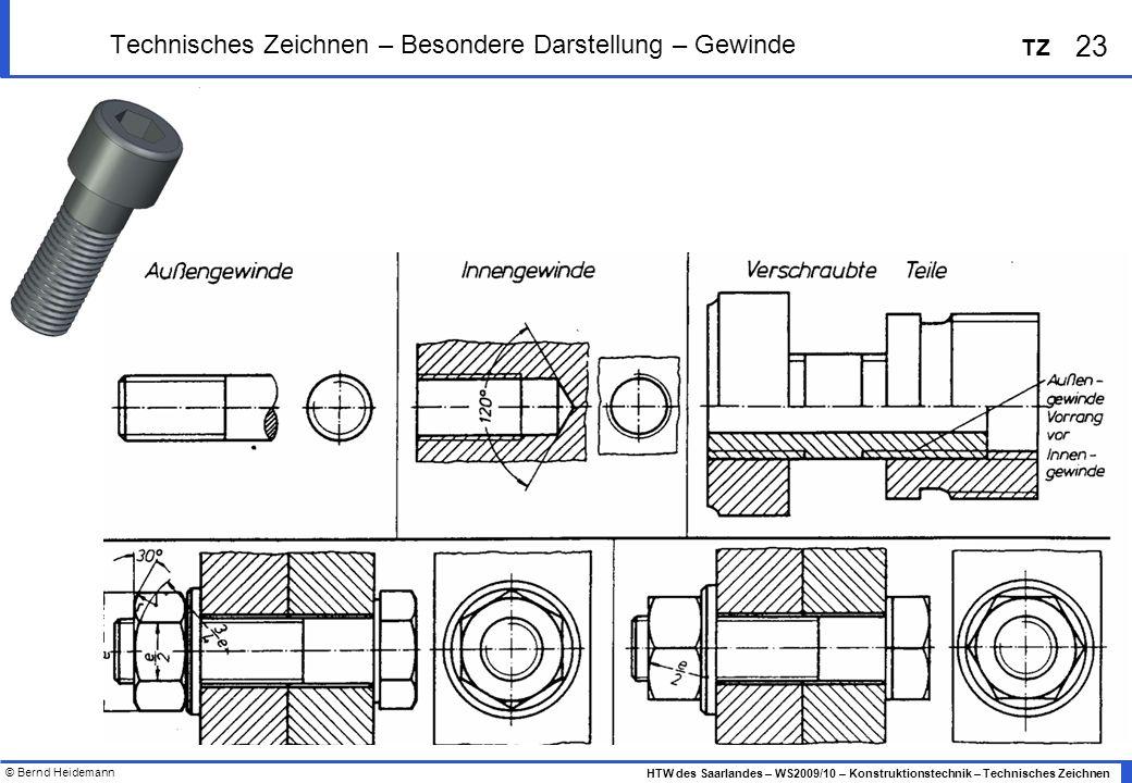 © Bernd Heidemann 23 HTW des Saarlandes – WS2009/10 – Konstruktionstechnik – Technisches Zeichnen TZ Technisches Zeichnen – Besondere Darstellung – Ge