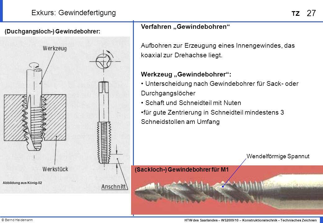 © Bernd Heidemann 27 HTW des Saarlandes – WS2009/10 – Konstruktionstechnik – Technisches Zeichnen TZ Exkurs: Gewindefertigung Abbildung aus König-02 V
