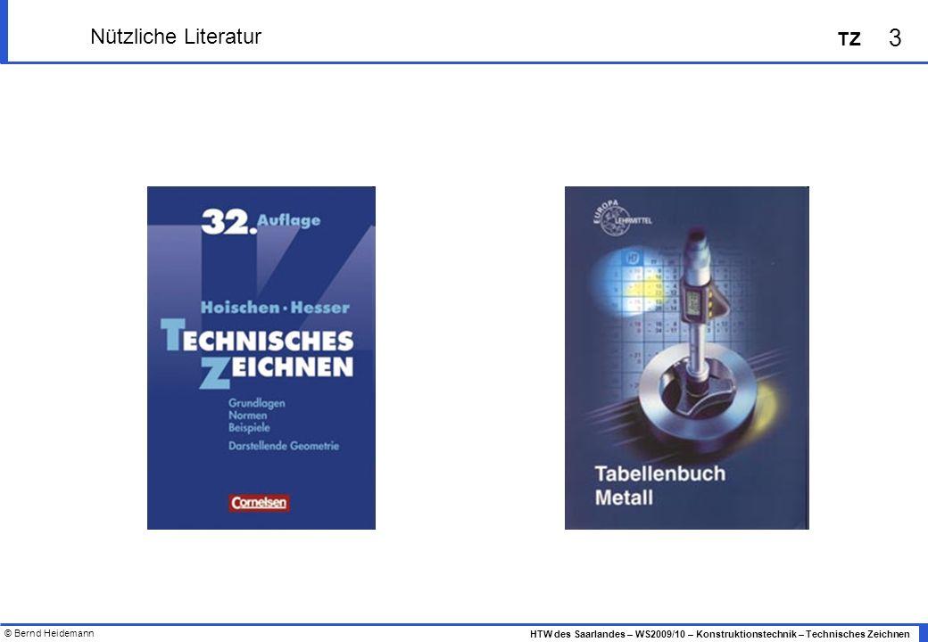 © Bernd Heidemann 3 HTW des Saarlandes – WS2009/10 – Konstruktionstechnik – Technisches Zeichnen TZ Nützliche Literatur
