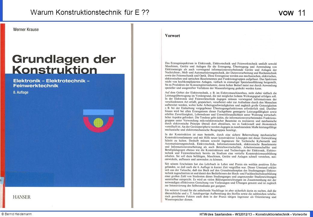 © Bernd Heidemann 11 HTW des Saarlandes – WS2012/13 – Konstruktionstechnik – Vorworte VOW Warum Konstruktionstechnik für E ??