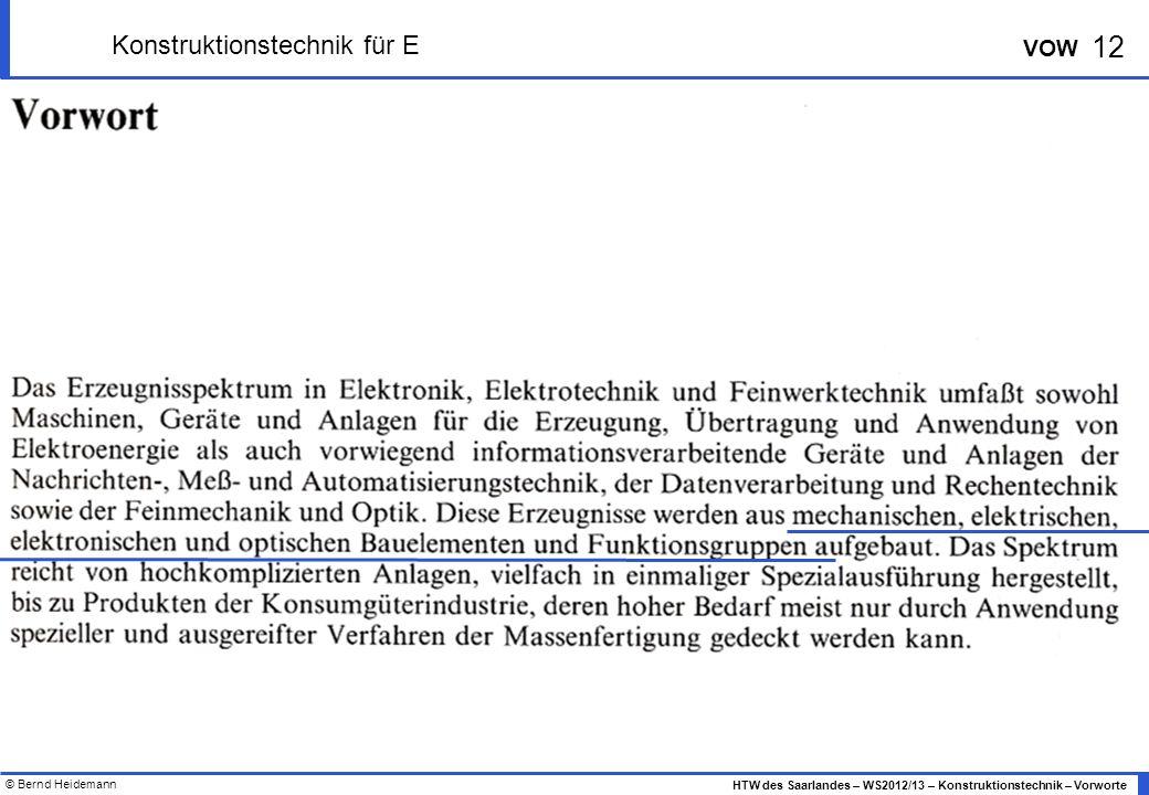 © Bernd Heidemann 12 HTW des Saarlandes – WS2012/13 – Konstruktionstechnik – Vorworte VOW Konstruktionstechnik für E
