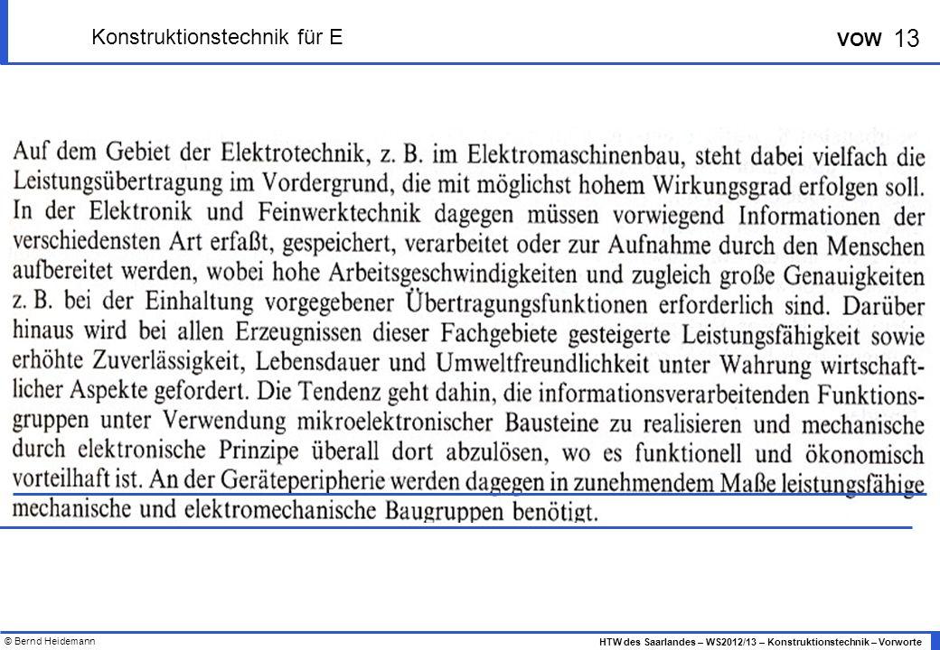 © Bernd Heidemann 13 HTW des Saarlandes – WS2012/13 – Konstruktionstechnik – Vorworte VOW Konstruktionstechnik für E