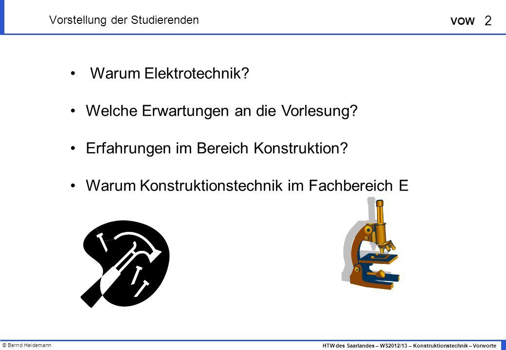 © Bernd Heidemann 2 HTW des Saarlandes – WS2012/13 – Konstruktionstechnik – Vorworte VOW Vorstellung der Studierenden Warum Elektrotechnik.