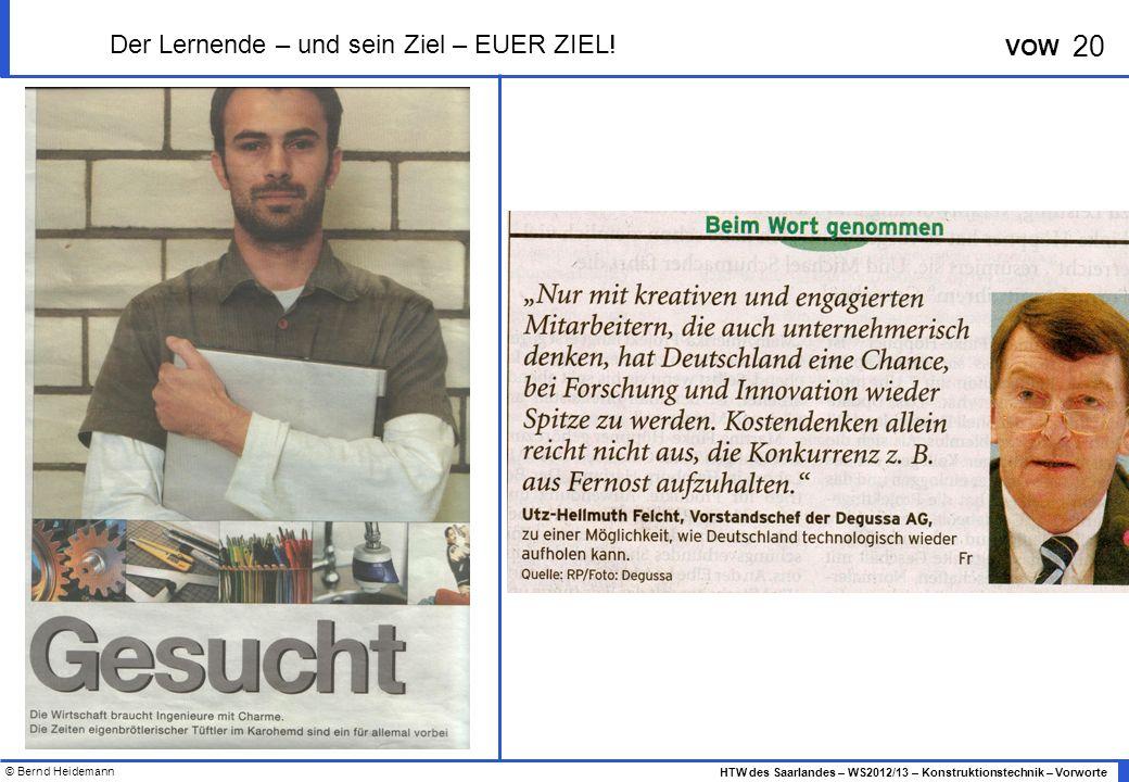 © Bernd Heidemann 20 HTW des Saarlandes – WS2012/13 – Konstruktionstechnik – Vorworte VOW Der Lernende – und sein Ziel – EUER ZIEL!