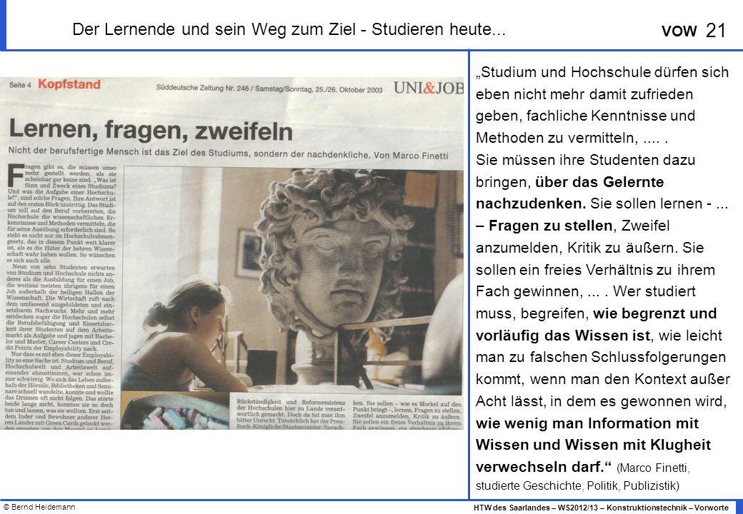 © Bernd Heidemann 21 HTW des Saarlandes – WS2012/13 – Konstruktionstechnik – Vorworte VOW Der Lernende und sein Weg zum Ziel - Studieren heute...