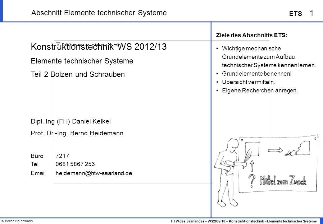 © Bernd Heidemann 62 HTW des Saarlandes – WS2009/10 – Konstruktionstechnik – Elemente technischer Systeme ETS Literatur Decker-98 Decker.: Maschinenelemente.