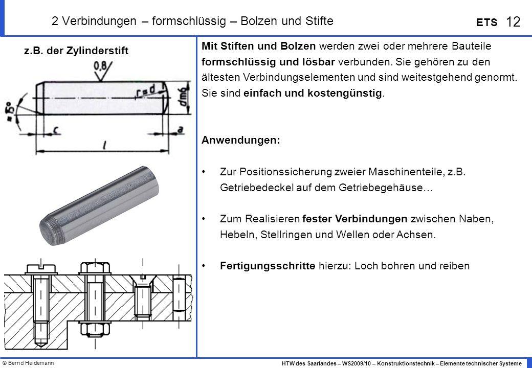 © Bernd Heidemann 12 HTW des Saarlandes – WS2009/10 – Konstruktionstechnik – Elemente technischer Systeme ETS Mit Stiften und Bolzen werden zwei oder