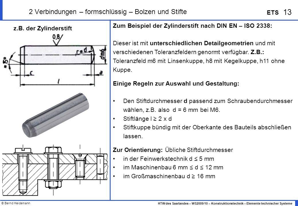 © Bernd Heidemann 13 HTW des Saarlandes – WS2009/10 – Konstruktionstechnik – Elemente technischer Systeme ETS Zum Beispiel der Zylinderstift nach DIN