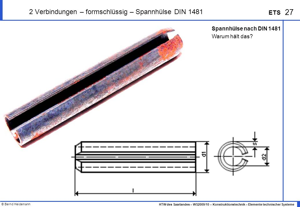 © Bernd Heidemann 27 HTW des Saarlandes – WS2009/10 – Konstruktionstechnik – Elemente technischer Systeme ETS 2 Verbindungen – formschlüssig – Spannhü